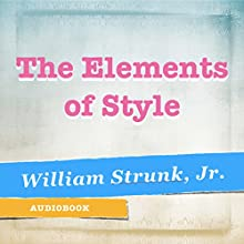The Elements of Style Audiobook by William Strunk Jr. Narrated by Matt Montanez