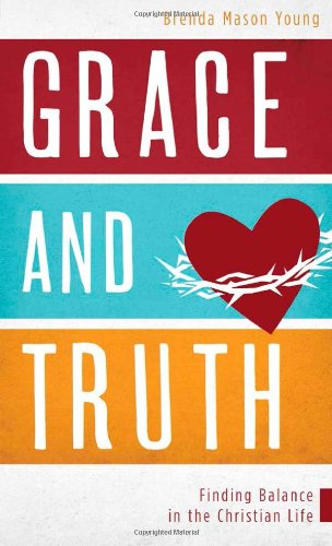 Grace and Truth:  Finding Balance in the Christian Life (VALUE BOOKS)