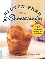 Gluten-Free on a Shoestring: 125 Easy Recipes for Eating Well on the Cheap Front Cover