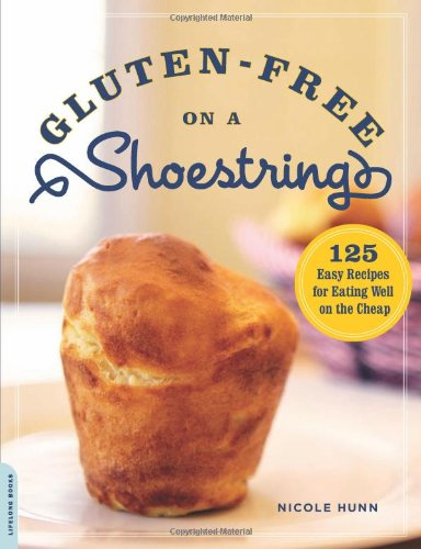 Gluten-Free on a Shoestring: 125 Easy Recipes for Eating Well on the Cheap by Nicole Hunn, Da Capo Lifelong Books