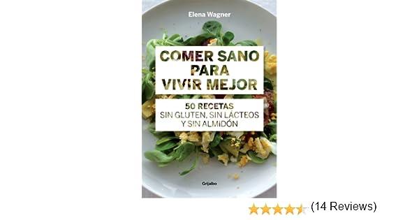 Comer sano para vivir mejor: 50 recetas sin gluten, sin lácteos y sin almidón eBook: Elena Wägner: Amazon.es: Tienda Kindle
