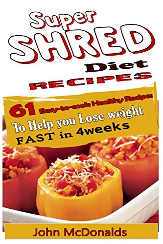 (Super Shred Diet Recipes: 61 Easy-to-Cook Healthy Recipes to Help You Lose Weight Fast in 4 Weeks)