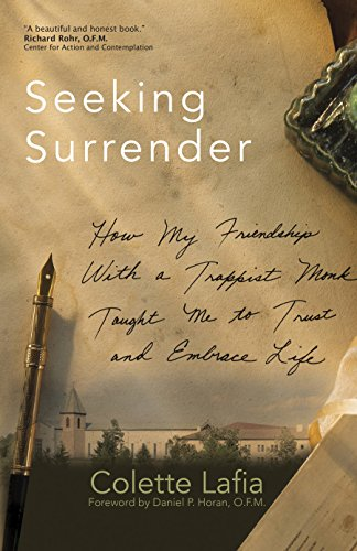 Seeking surrender how my friendship with a trappist monk taught me seeking surrender how my friendship with a trappist monk taught me to trust and embrace fandeluxe Image collections