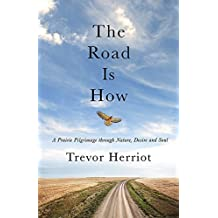 The Road Is How: Three Days Afoot Through Nature, Eros, And Soul, The