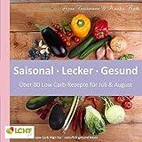 LCHF pur: Saisonal. Lecker. Gesund - über 80 Low Carb-Rezepte für Juli & August: Low Carb High Fat - natürlich gesund leben