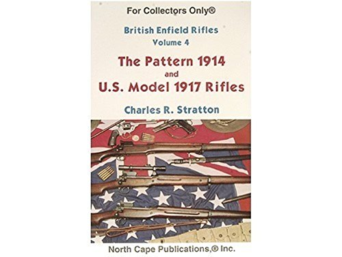 - British Enfield Rifles, Vol. 4, the Pattern 1914 and U.S. Model 1917 Enfield Rifles