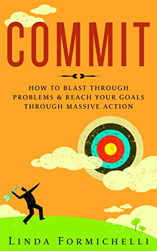 - Commit: How to Blast Through Problems & Reach Your Goals Through Massive Action