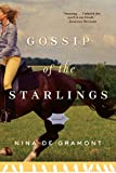 Front cover for the book Gossip of the Starlings by Nina de Gramont