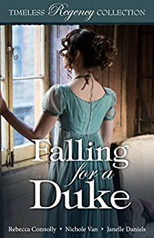 Falling for a Duke (Timeless Regency Collection Book 8) by [Connolly, Rebecca, Van, Nichole, Daniels, Janelle]