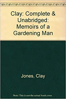 Descargar Libros Para Ebook Gratis Clay: Complete & Unabridged: Memoirs Of A Gardening Man It Epub