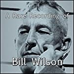 A Rare Recording of Bill Wilson | Bill Wilson