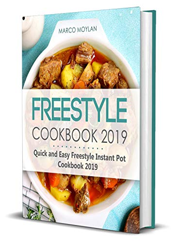 Freestyle Cookbook 2019: Quick and Easy Freestyle Instant Pot Cookbook 2019: Ultimate Freestyle Instant Pot Cookbook 2019: Simple and Delicious Freestyle ... Pot Recipes (Freestyle 2019 Cookbook  1) by Marco Moylan