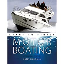 Motorboating Start to Finish: From Beginner to Advanced: The Perfect Guide to Improving Your Motorboating Skills