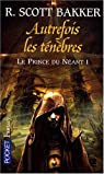 Le prince du néant, Tome 1 : Autrefois les ténèbres par Bakker