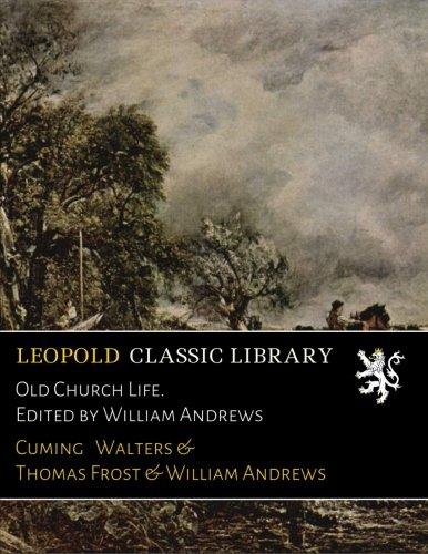 Read Online Old Church Life. Edited by William Andrews pdf epub