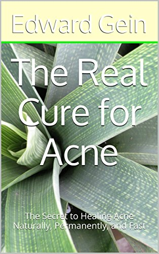 The Real Cure for Acne: The Secret to Healing Acne Naturally, Permanently, and Fast