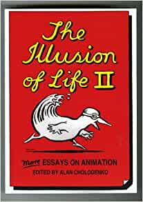 """the illusion of life essays on animation To lm spectatorship and to lm """"as such"""" – animation, lm and media studies'   cholodenko (ed),the illusion of life: essays on animation, power publications  in."""
