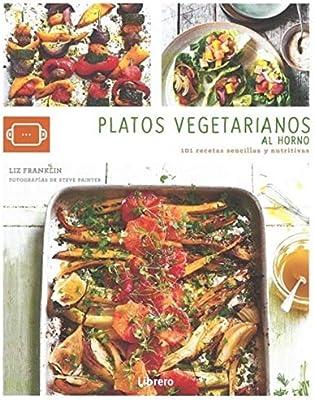 PLATOS VEGETARIANOS AL HORNO: 101 RECETAS SENCILLAS Y NUTRITIVAS ...
