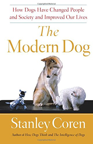 Read Online The Modern Dog: How Dogs Have Changed People and Society and Improved Our Lives pdf epub