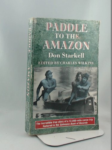Paddle to the Amazon: The Ultimate 12,000 Mile Canoe Adventure