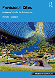 Provisional Cities: Cautionary Tales for the Anthropocene (Ashgate Studies in Architecture)