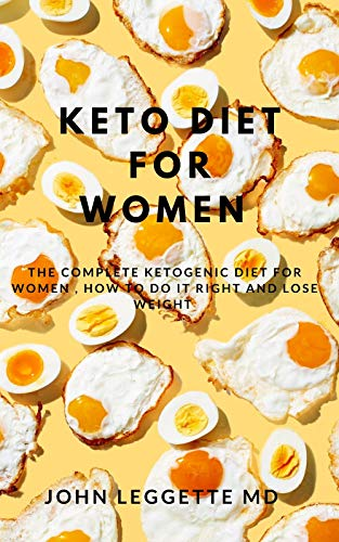 KETO DIET FOR WOMEN: The complete ketogenic diet for women, how to do it right and loose weght (Best Diet App For Weight Loss)