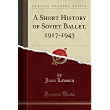 A Short History of Soviet Ballet, 1917-1943 (Classic Reprint)