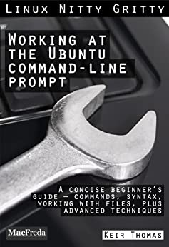Working at the Ubuntu Command-Line Prompt (Linux Nitty Gritty) by [Thomas, Keir]