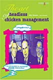 The Art of Headless Chicken Management