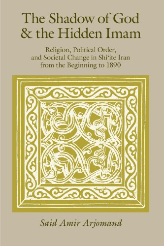 The Shadow of God and the Hidden Imam: Religion, Political Order, and Societal Change in Shi'ite Iran from the Beginning