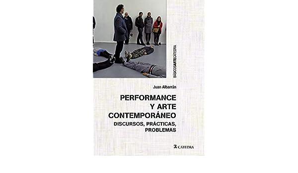 Performance y arte contemporáneo: Discursos, prácticas, problemas Básicos Arte Cátedra: Amazon.es: Albarrán, Juan: Libros
