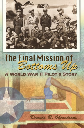 The Final Mission of Bottoms Up: A World War II Pilot's Story (American Military Experience Book 1) (B 24j)