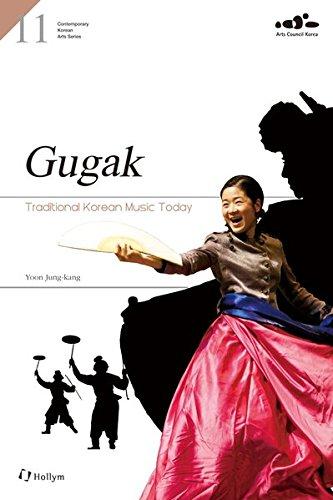 Gugak: Traditional Korean Music Today (Contemporary Korean Arts Series #11)