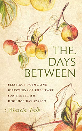 Jewish Prayers And Blessings - The Days Between: Blessings, Poems, and Directions of the Heart for the Jewish High Holiday Season (HBI Series on Jewish Women)