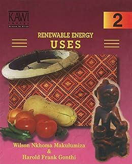 Renewable Energy Uses (Kawi Popular Science Series: Book 2) by [Makulumiza, Wilson Nkhoma, Gonthi, Harold Frank]
