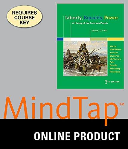 MindTap History for Murrin/Hämäläinen/Johnson/Brunsman/McPherson/Fahs/Gerstle/Rosenberg/Rosenberg's Liberty, Equality, Power: A History of the American People, Volume 1: To 1877, 7th Edition