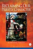 Reclaiming Our Priestly Character, Toups, David L., 0980045509