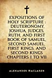 img - for Expositions of Holy Scripture : Deuteronomy, Joshua, Judges, Ruth, and First Book of Samuel, Second Samuel, First Kings, and Second Kings chapters I to VII book / textbook / text book