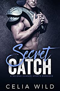 Secret Catch: A Second Chance Sports Romance by Celia Wild ebook deal