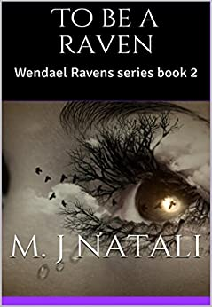 To Be A Raven (Wendael Series Book 2) by [Natali, M J]