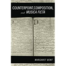 Counterpoint, Composition and Musica Ficta (Criticism and Analysis of Early Music Book 4)