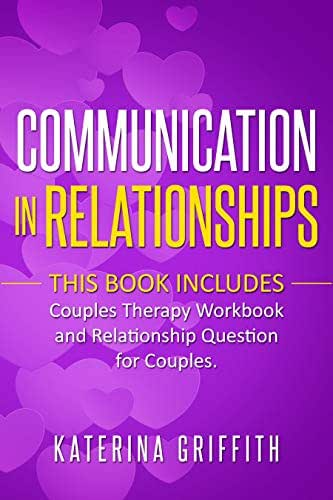 Communication in Relationships: THIS BOOK INCLUDES: (COUPLES THERAPY WORKBOOK) AND (RELATIONSHIP QUESTION FOR COUPLES)