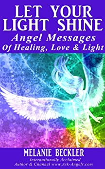 Let Your Light Shine, Angel Messages of Healing, Love & Light by [Beckler, Melanie]