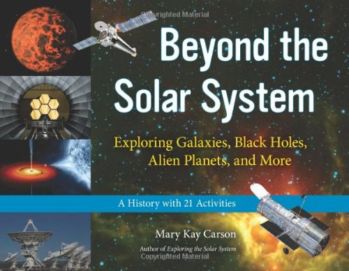 Beyond the Solar System: Exploring Galaxies, Black Holes, Alien Planets, and More; A History with 21 Activities (For Kid