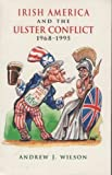 Irish-America and the Ulster Conflict, 1968-1992, Wilson, Andrew J., 0813208351