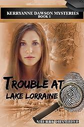 Trouble At Lake Lorraine (KerryAnne Dawson Mysteries) (Volume 1)
