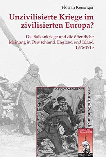 unzivilisierte-kriege-im-zivilisierten-europa-die-balkankriege-und-die-ffentliche-meinung-in-deutschland-england-und-irland-1876-1913-krieg-in-der-geschichte