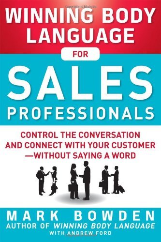 By Mark Bowden Winning Body Language for Sales Professionals: Control the Conversation and Connect with Your Custom (1st First Edition) [Paperback] PDF