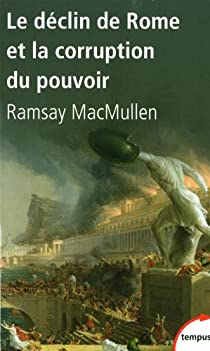 Le déclin de Rome et la corruption du pouvoir par MacMullen