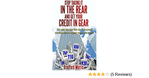 Stop Taking It In The Rear And Get Your Credit In Gear Yes You Can